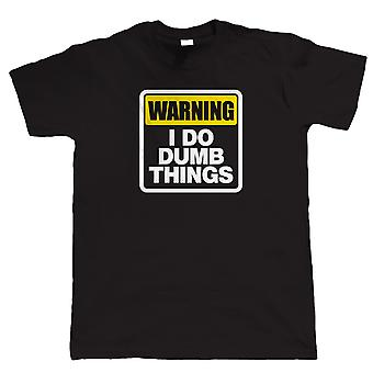 Vectorbomb, I Do Dumb Things Mens Funny T Shirt (S to 5XL)