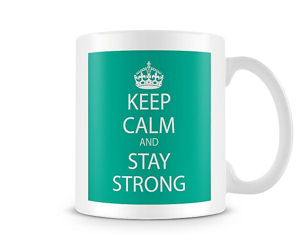 Keep Calm And Stay Strong Printed Mug