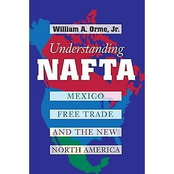 Understanding NAFTA - Mexico - Free Trade - and the New North America