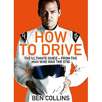 How to Drive - The Ultimate Guide - from the Man Who Was the Stig (Mai