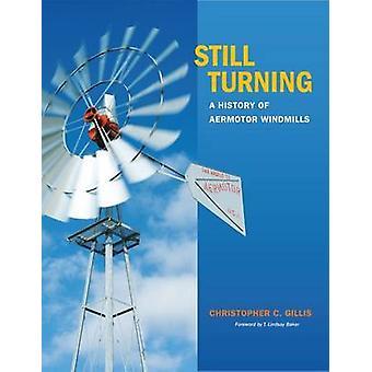 Still Turning - A History of Aermotor Windmills by T. Lindsay Baker -