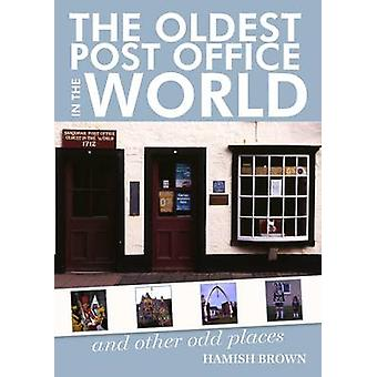 The Oldest Post Office in the World - and Other Odd Places by Hamish M