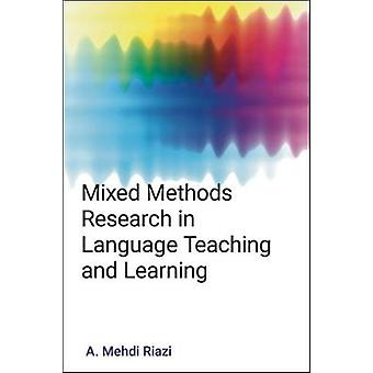 Mixed Methods Research in Language Teaching and Learning by A. Mehdi