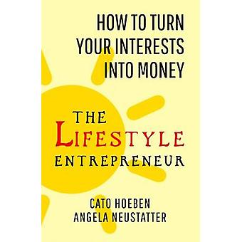 The Lifestyle Entrepreneur - How to Turn Your Interests into Money by