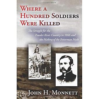 Where a 100 Soldiers Were Killed: The Struggle for the Powder River Country in 1866 and the Making of the Fetterman Myth