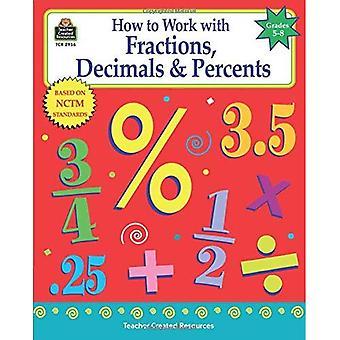 How to Work with Fractions, Decimals & Percents, Grades 5-8: Grades 5-8
