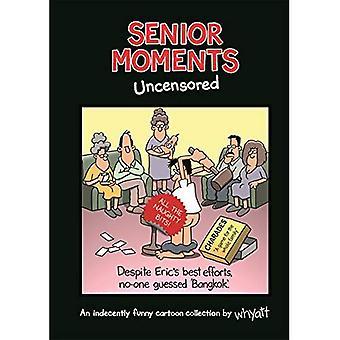 Senior momenten: Uncensored: een collectie onwelvoegelijk grappige cartoon door Whyatt (Senior momenten)