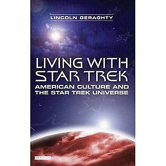 Living with  Star Trek : American Culture and the  Star Trek  Universe