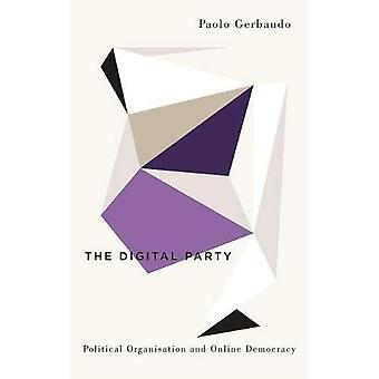 The Digital Party: Political Organisation and Online Democracy (Digital Barricades)
