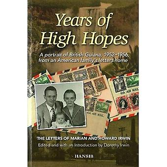 Years Of High Hopes: A Portrait Of British Guiana,� 1952-1956 From An American� Family's Letters Home:
