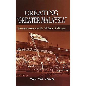 大きいマレーシア - 脱植民地化と合併の政治を作成します。