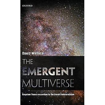 Emergent Multiverse Quantum Theory According to the Everett Interpretation by Wallace & David