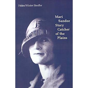 Mari Sandoz Story Catcher of the Plains by Stauffer & Helen Winter
