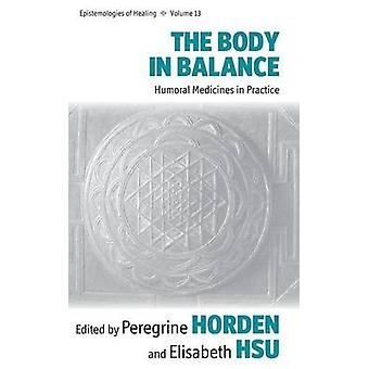 The Body in Balance Humoral Medicines in Practice by Horden & Peregrine