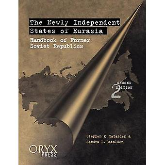 The Newly Independent States of Eurasia Handbook of Former Soviet Republics Second Edition by Batalden & Stephen K.