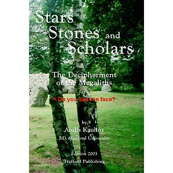 Stars Stones and Scholars The Decipherment of the Megaliths as an Ancient Survey of the Earth by Astronomy by Kaulins & Andis