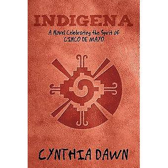 Indigena A Novel Celebrating the Spirit of Cinco de Mayo by Dawn & Cynthia
