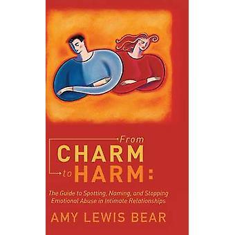 Par le charme de nuire le Guide pour repérer le nommage et l'arrêt de la violence psychologique dans les relations intimes par ours & Amy Lewis