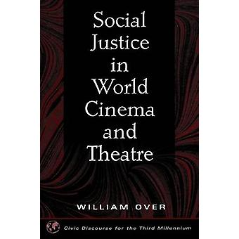 Social Justice in World Cinema and Theatre by Over & William