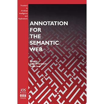 Annotation for the Semantic Web by Handschuh & S.