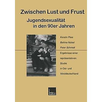 Zwischen Lust und Frust Jugendsexualitt in den 90er Jahren Ergebnisse einer reprsentativen Studie in Ost und Westdeutschland door Plies & Kerstin