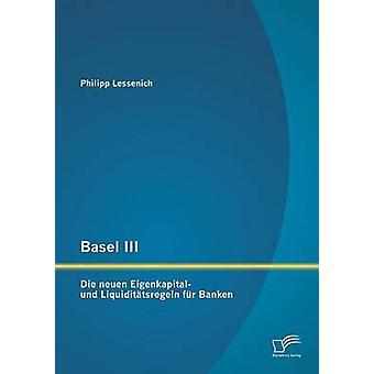 Basel III Die Neuen Eigenkapital Und Liquiditatsregeln Fur Banken by Lessenich & Philipp