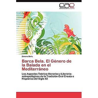 Barca Bela. El Genero de La Balada En El Mediterraneo by Delic & Simona