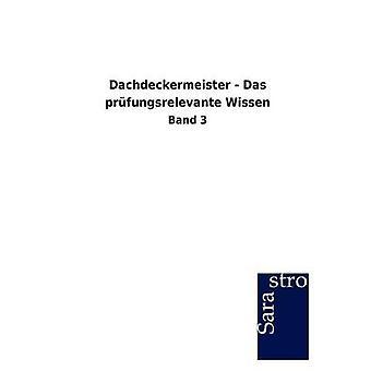 Dachdeckermeister  Das prfungsrelevante Wissen by Sarastro GmbH