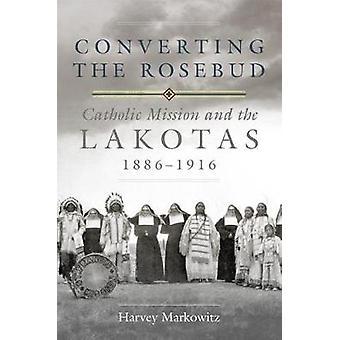 Converting the Rosebud - Catholic Mission and the Lakotas - 18861916 b