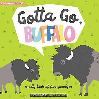 Gotta Go - Buffalo! - A Fun Book of Silly Goodbyes by Haily Meyers - K