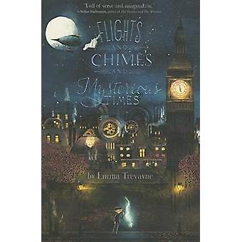 Flights and Chimes and Mysterious Times by Emma Trevayne - Glenn Thom