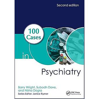 100 Cases in Psychiatry by Barry Wright - Subodh Dave - Nisha Dogra -
