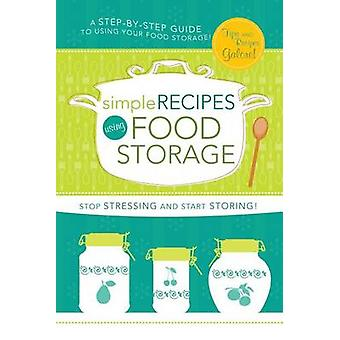 Simple Recipes Using Food Storage - A Step-By-Step Guide by Lyndsee Si