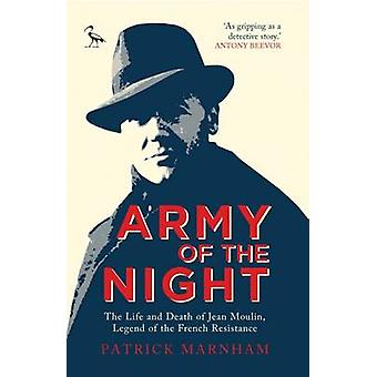Army of the Night - Jean Moulin and the French Resistance by Patrick M