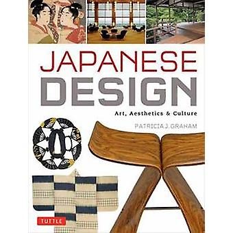 Japanese Design - Art - Aesthetics and Culture by Patricia J. Graham -