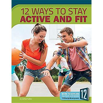 12 Ways to Stay Active and Fit by Jamie Kallio - 9781632353719 Book