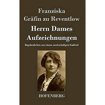 Herrn Dames Aufzeichnungen von Franziska Grfin Zu Reventlow
