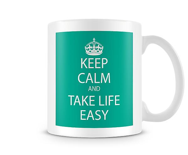 Keep Calm And Take Life Easy Printed Mug