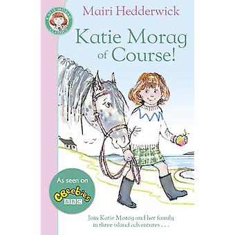 Katie Morag of Course! by Mairi Hedderwick - 9780099432050 Book