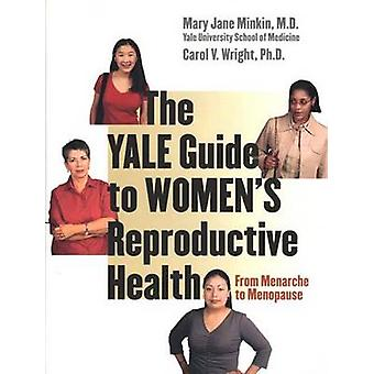 The Yale Guide to Women's Reproductive Health - From Menarche to Menop