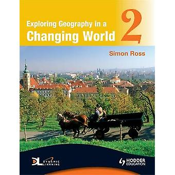 Exploring Geography in a Changing World by Simon Ross - 9780340946053
