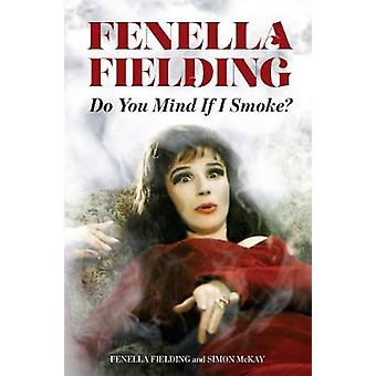 Do You Mind If I Smoke? by Fenella Fielding - 9780720619911 Book