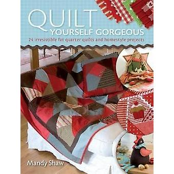 Quilt Yourself Gorgeous - 21 Irresistible Fat Quarter Quilts and Homes