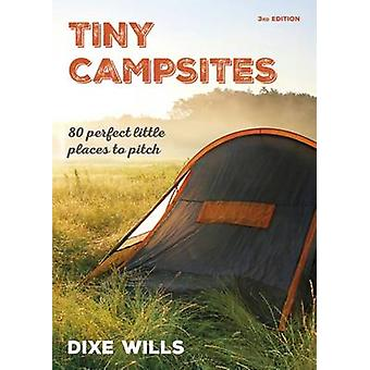 Tiny Campsites - 80 Small but Perfect Places to Pitch by Dixe Wills -
