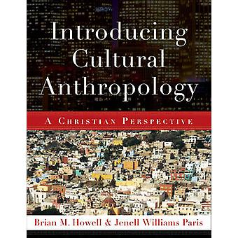 Introducing Cultural Anthropology - A Christian Perspective by Brian M