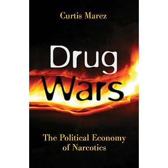 Drug Wars - The Political Economy of Narcotics by Curtis Marez - 97808