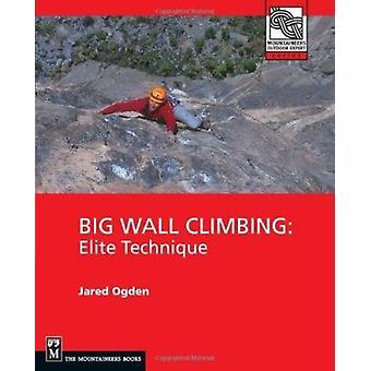Big Wall Climbing - Elite Technique by Jared Ogden - 9780898867480 Book