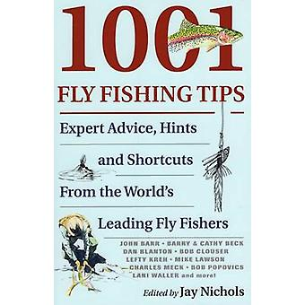 1001 Fly Fishing Tips - Expert Advice - Hints and Shortcuts by Jay Nic