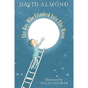 The Boy Who Climbed into the Moon by David Almond - Polly Dunbar - 97