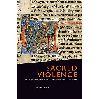 Sacred Violence - The European Crusades to the Middle East - 1095-1396
